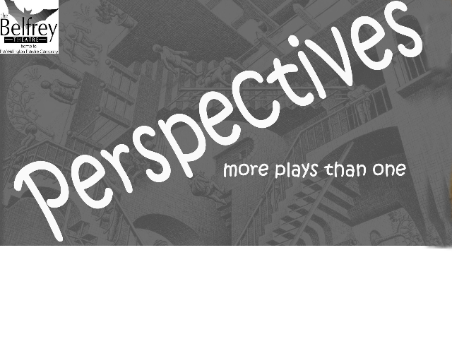 "Perspectives – more plays than one an evening of one-act plays including the latest winner of the Derek Lomas play writing competition: ""Do You Mind"" by Allan Williams Belfrey Box Office: EMAIL: boxoffice@belfreytheatre.com or phone (01952) 22 22 77 (24 hour information & ticket booking facility)"